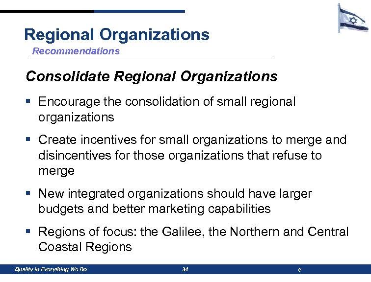 Regional Organizations Recommendations Consolidate Regional Organizations § Encourage the consolidation of small regional organizations