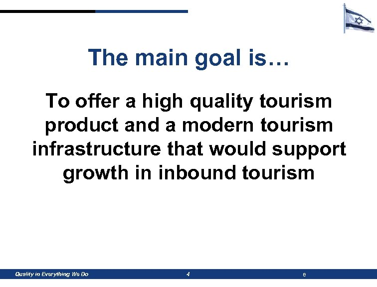 The main goal is… To offer a high quality tourism product and a modern