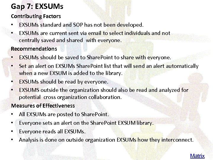 Gap 7: EXSUMs Contributing Factors • EXSUMs standard and SOP has not been developed.