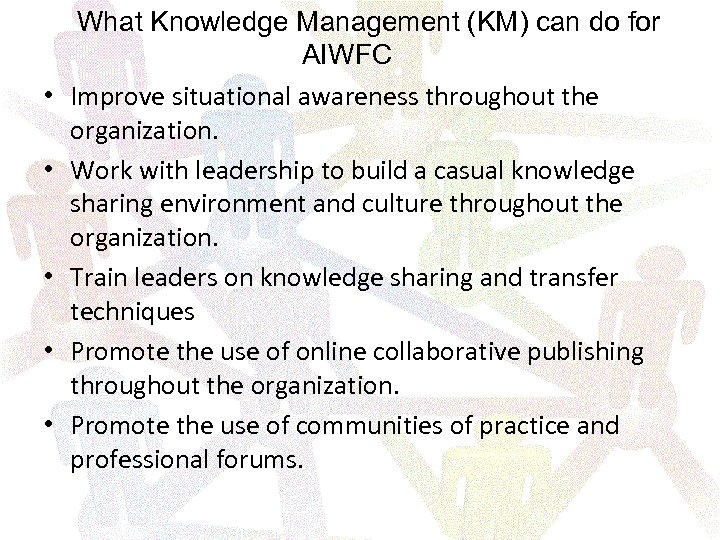 • • • What Knowledge Management (KM) can do for AIWFC Improve situational
