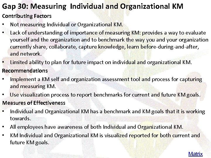 Gap 30: Measuring Individual and Organizational KM Contributing Factors • Not measuring Individual or