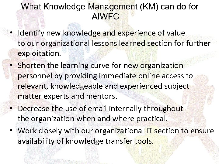 What Knowledge Management (KM) can do for AIWFC • Identify new knowledge and experience