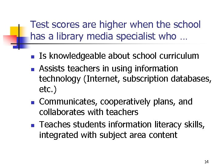 Test scores are higher when the school has a library media specialist who …