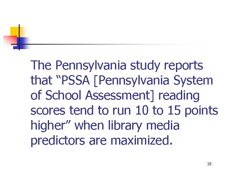 "The Pennsylvania study reports that ""PSSA [Pennsylvania System of School Assessment] reading scores tend"