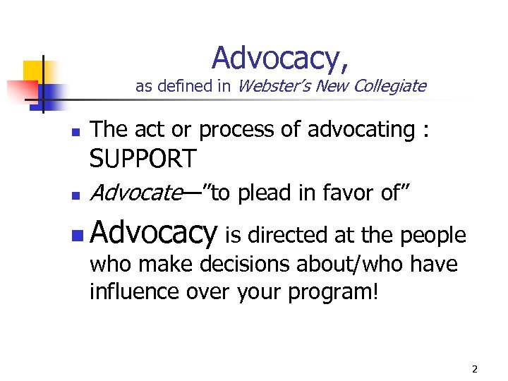 Advocacy, as defined in Webster's New Collegiate n The act or process of advocating