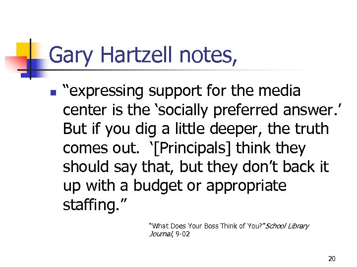 "Gary Hartzell notes, n ""expressing support for the media center is the 'socially preferred"
