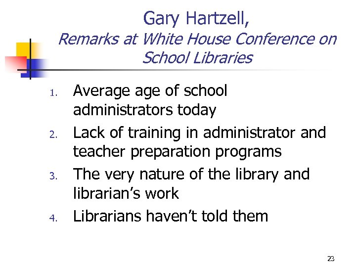 Gary Hartzell, Remarks at White House Conference on School Libraries 1. 2. 3. 4.