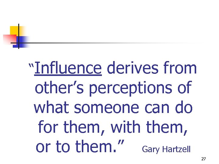 """Influence derives from other's perceptions of what someone can do for them, with them,"
