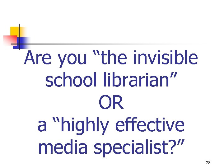 "Are you ""the invisible school librarian"" OR a ""highly effective media specialist? "" 28"
