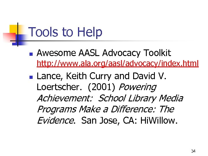Tools to Help n Awesome AASL Advocacy Toolkit http: //www. ala. org/aasl/advocacy/index. html n