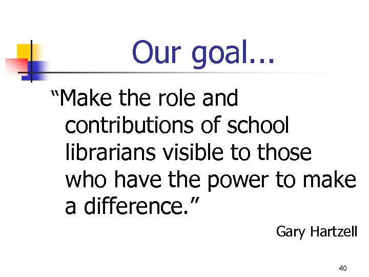 "Our goal. . . ""Make the role and contributions of school librarians visible to"