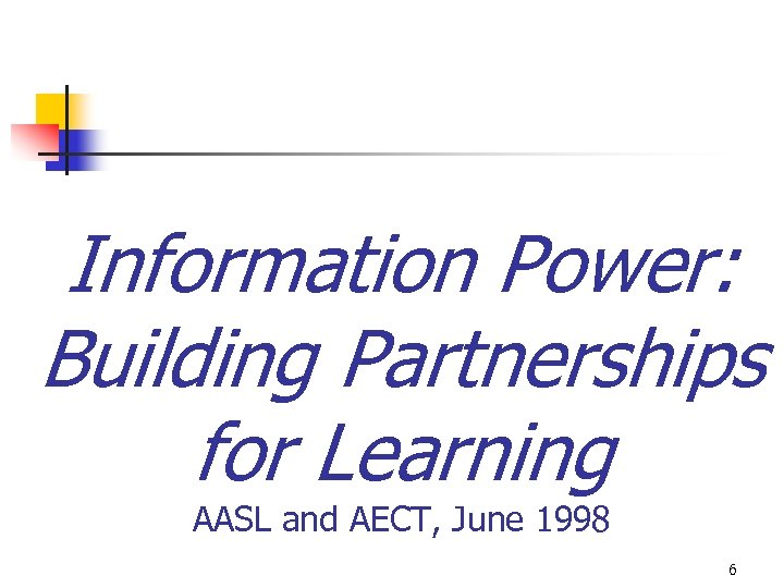 Information Power: Building Partnerships for Learning AASL and AECT, June 1998 6