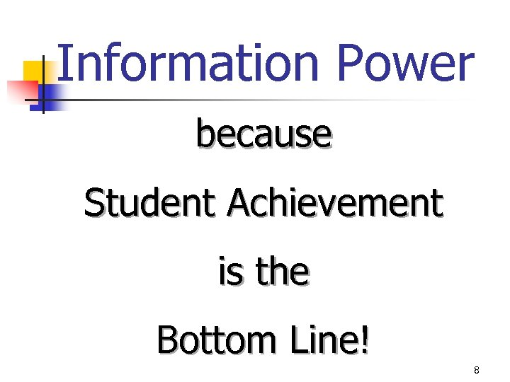 Information Power because Student Achievement is the Bottom Line! 8