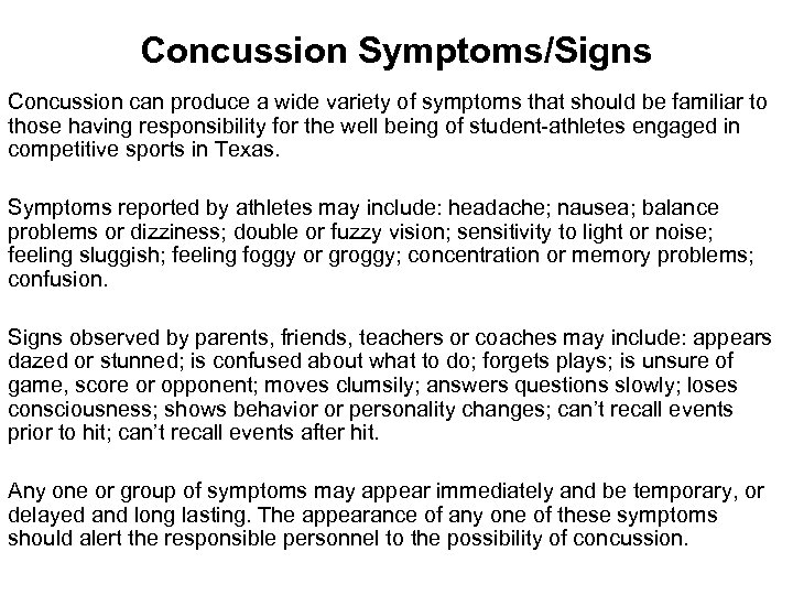 Concussion Symptoms/Signs Concussion can produce a wide variety of symptoms that should be familiar