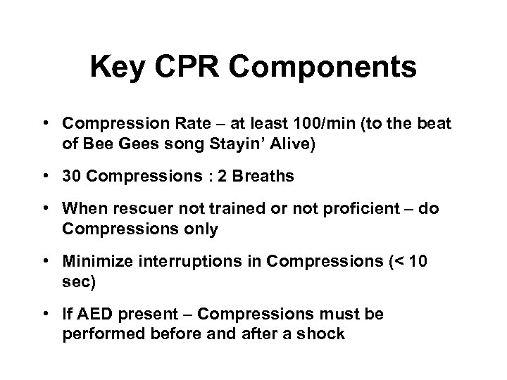 Key CPR Components • Compression Rate – at least 100/min (to the beat of