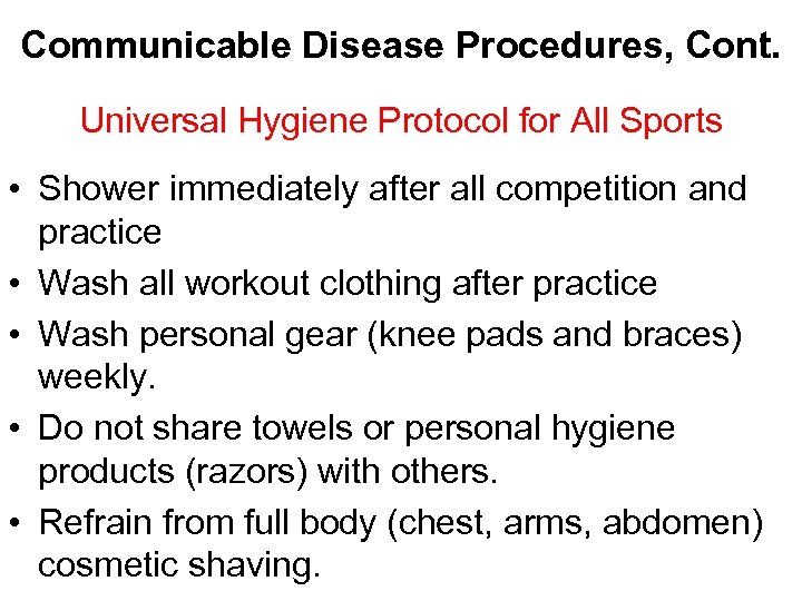 Communicable Disease Procedures, Cont. Universal Hygiene Protocol for All Sports • Shower immediately after