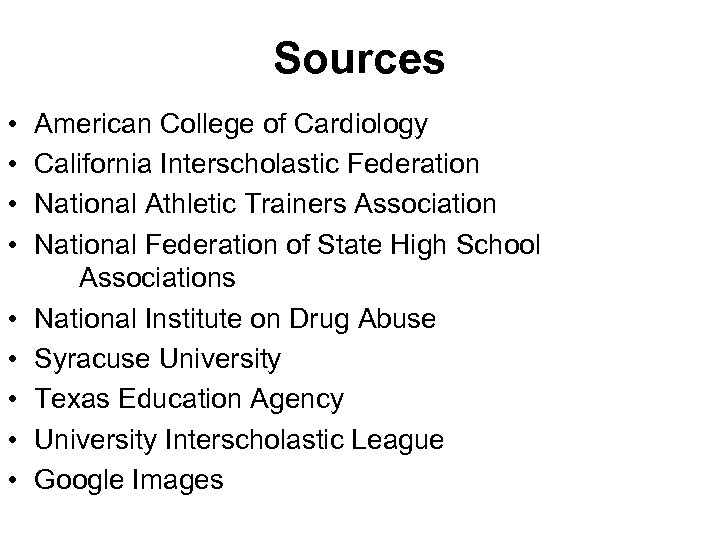 Sources • • • American College of Cardiology California Interscholastic Federation National Athletic Trainers