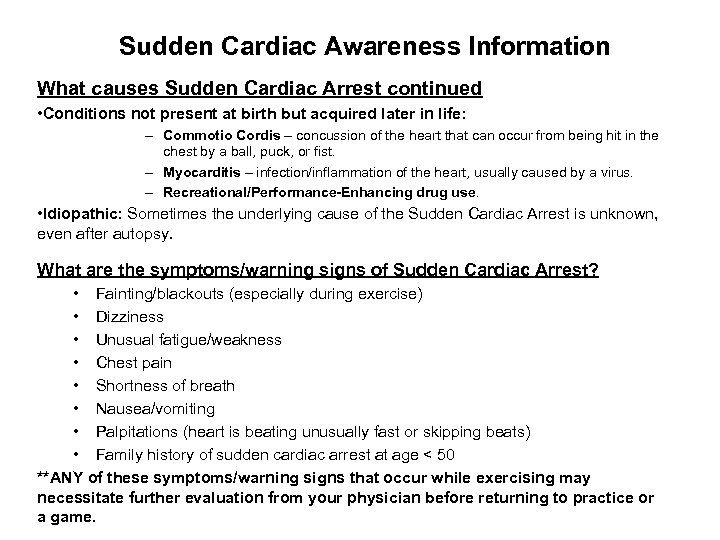 Sudden Cardiac Awareness Information What causes Sudden Cardiac Arrest continued • Conditions not present