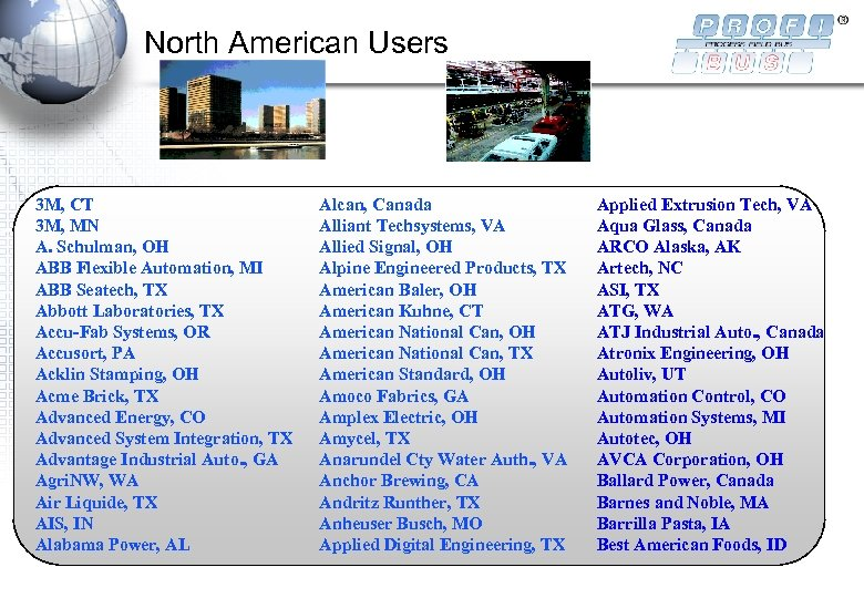 North American Users 3 M, CT 3 M, MN A. Schulman, OH ABB Flexible