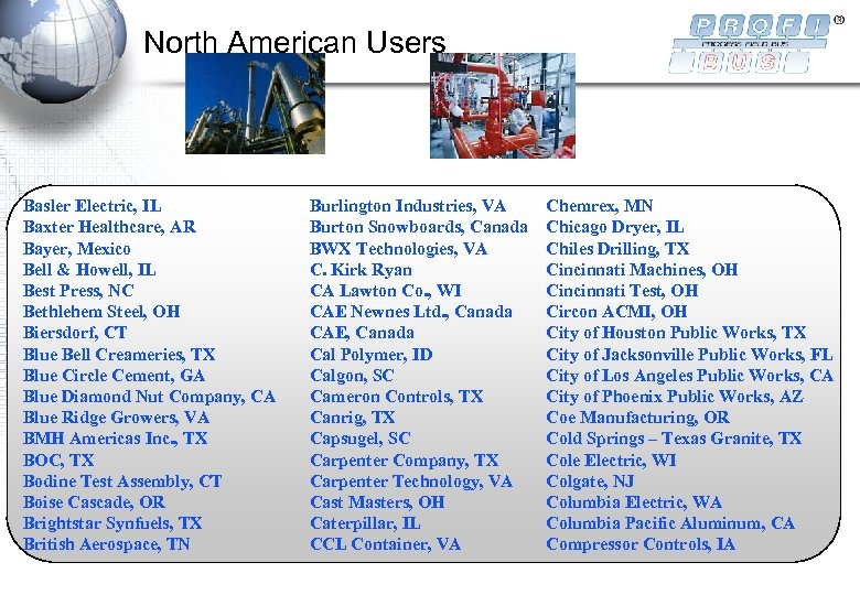 North American Users Basler Electric, IL Baxter Healthcare, AR Bayer, Mexico Bell & Howell,