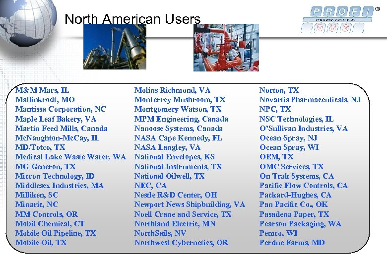 North American Users M&M Mars, IL Mallinkrodt, MO Mantissa Corporation, NC Maple Leaf Bakery,
