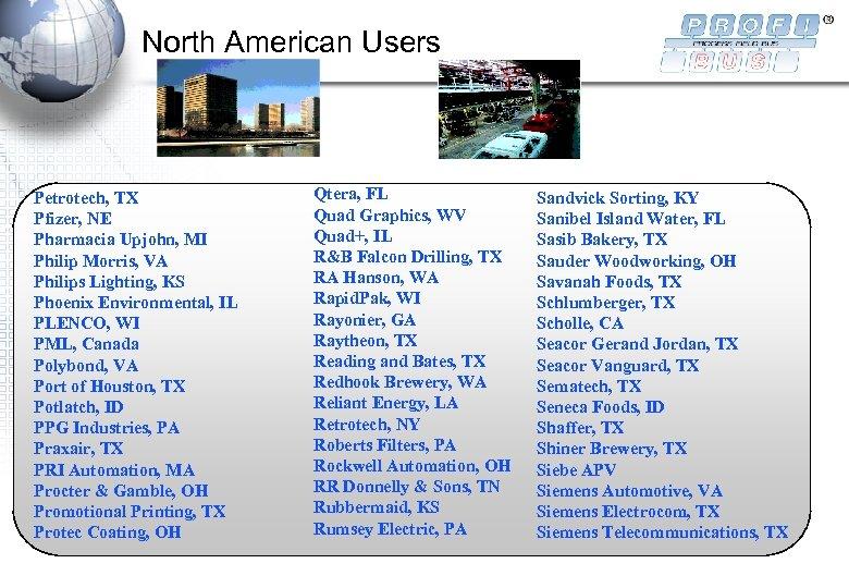North American Users Petrotech, TX Pfizer, NE Pharmacia Upjohn, MI Philip Morris, VA Philips