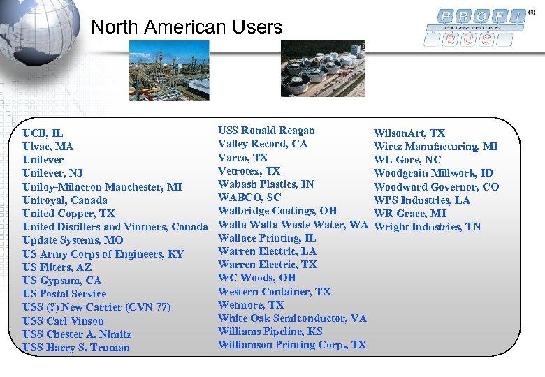 North American Users UCB, IL Ulvac, MA Unilever, NJ Uniloy-Milacron Manchester, MI Uniroyal, Canada