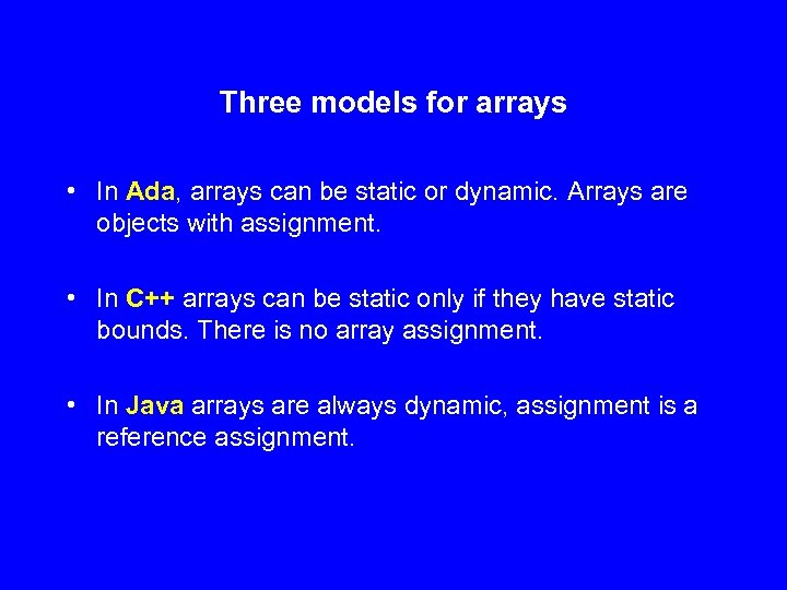 Three models for arrays • In Ada, arrays can be static or dynamic. Arrays
