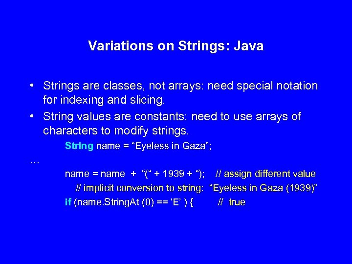 Variations on Strings: Java • Strings are classes, not arrays: need special notation for