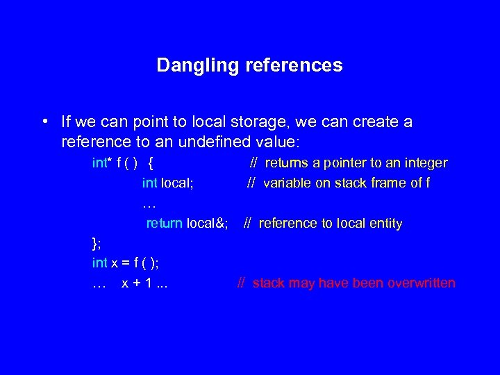 Dangling references • If we can point to local storage, we can create a