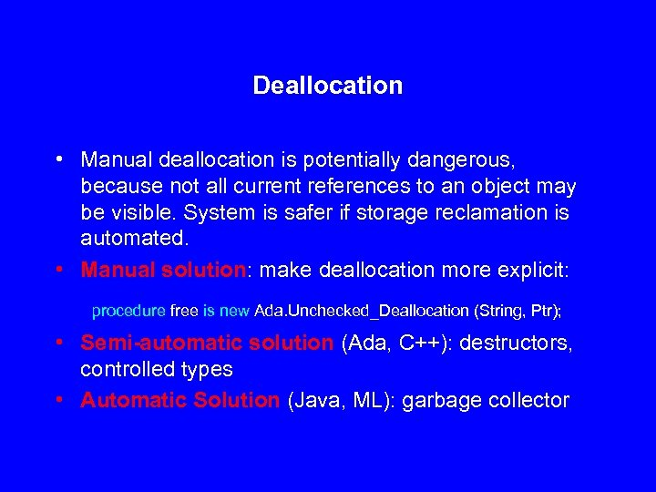 Deallocation • Manual deallocation is potentially dangerous, because not all current references to an