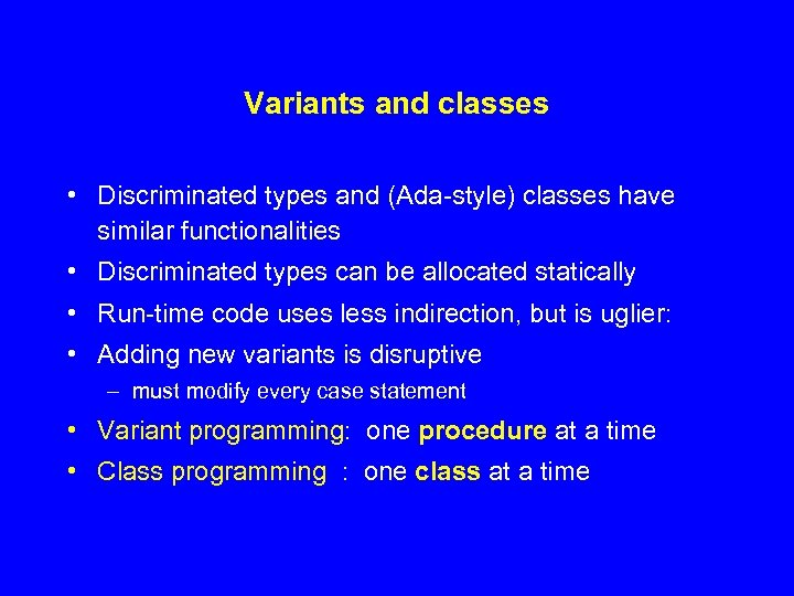 Variants and classes • Discriminated types and (Ada-style) classes have similar functionalities • Discriminated