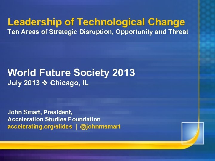 Leadership of Technological Change Ten Areas of Strategic Disruption, Opportunity and Threat World Future
