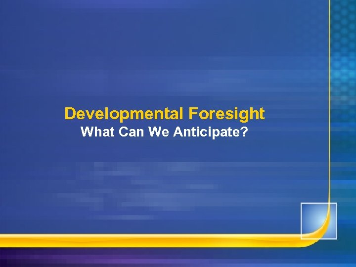 Developmental Foresight What Can We Anticipate?