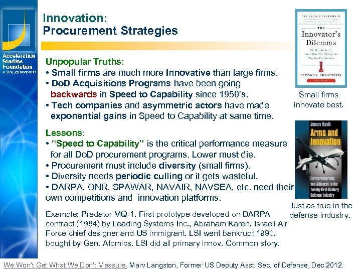 Innovation: Procurement Strategies Acceleration Studies Foundation A 501(c)(3) Nonprofit Unpopular Truths: • Small firms