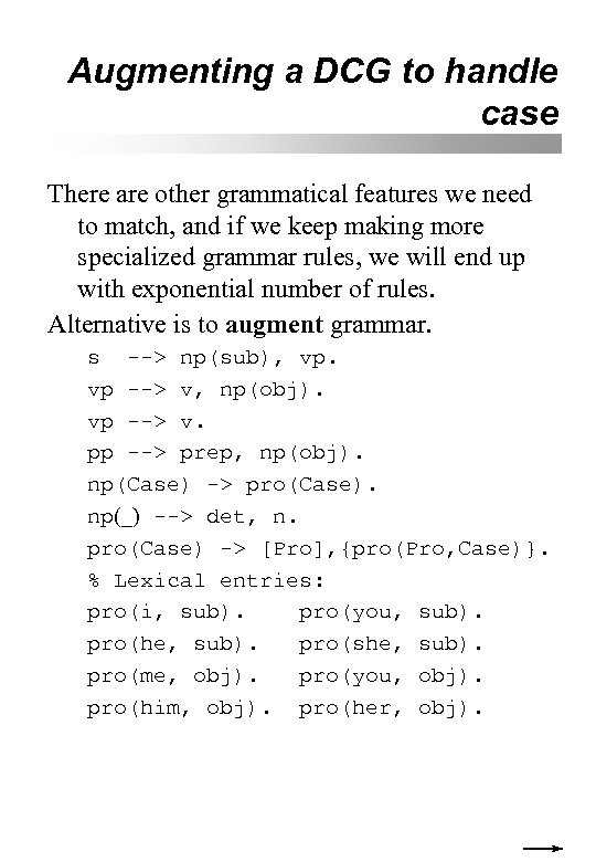 Augmenting a DCG to handle case There are other grammatical features we need to