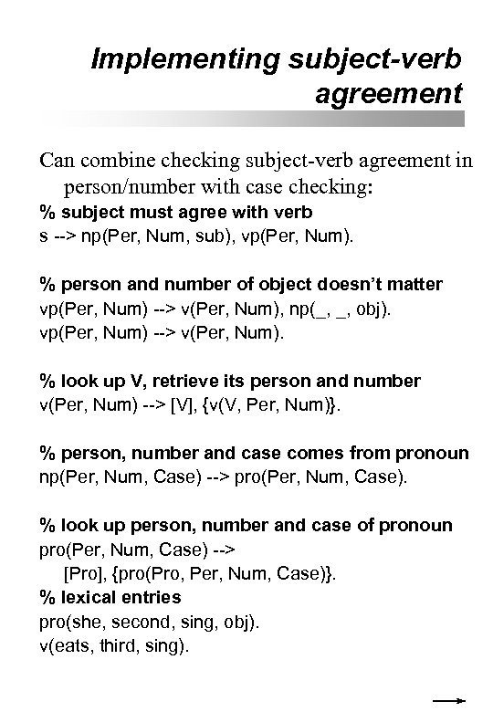 Implementing subject-verb agreement Can combine checking subject-verb agreement in person/number with case checking: %
