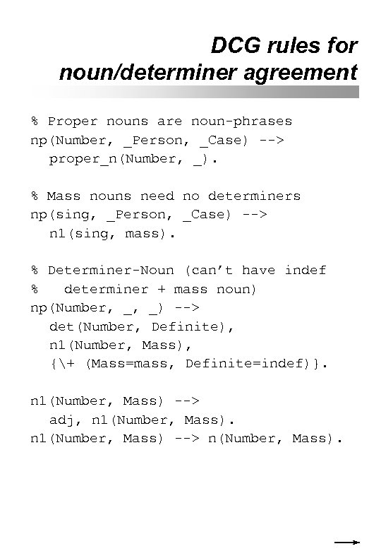 DCG rules for noun/determiner agreement % Proper nouns are noun-phrases np(Number, _Person, _Case) -->