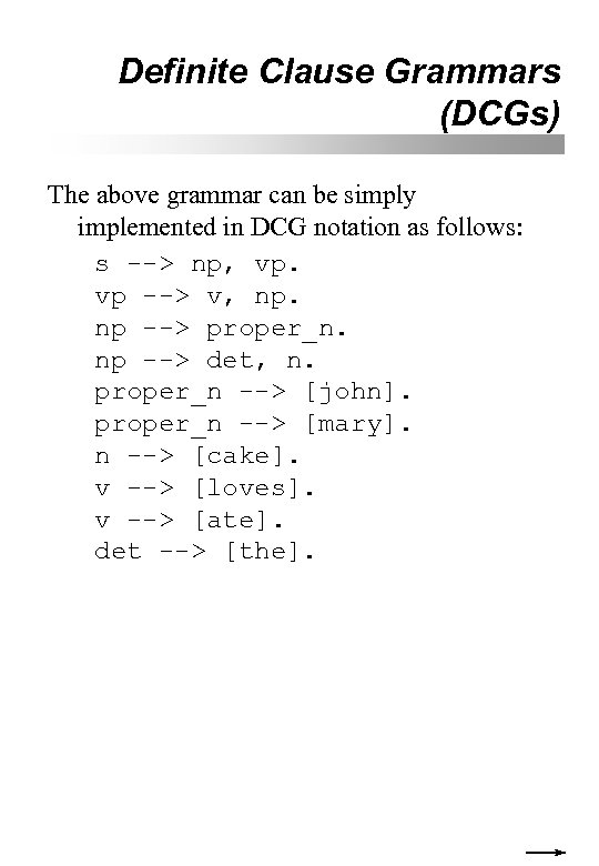 Definite Clause Grammars (DCGs) The above grammar can be simply implemented in DCG notation