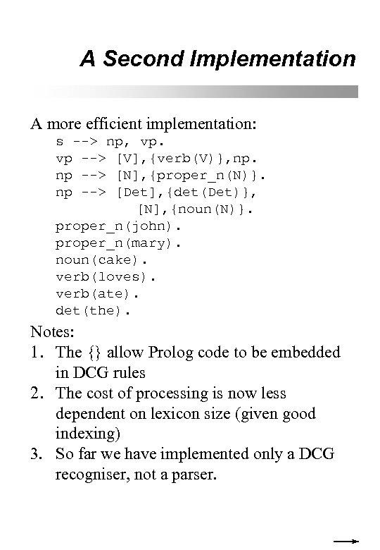 A Second Implementation A more efficient implementation: s --> np, vp. vp --> [V],