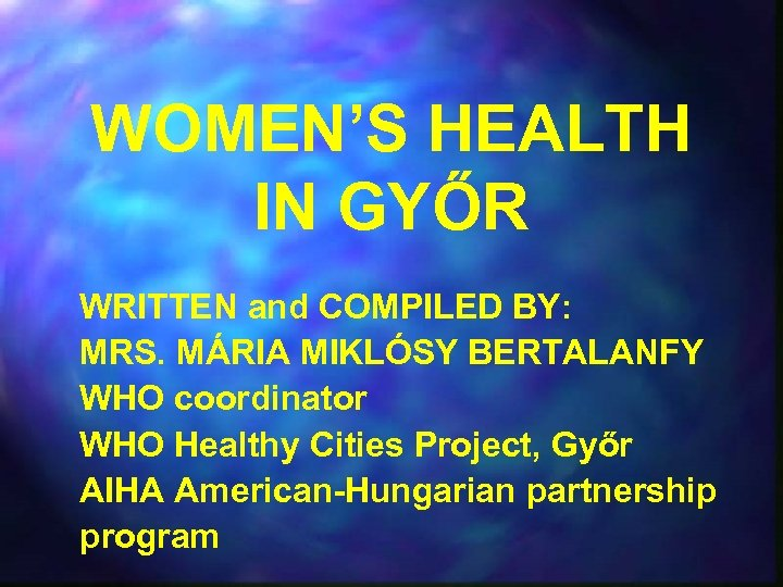 WOMEN'S HEALTH IN GYŐR WRITTEN and COMPILED BY: MRS. MÁRIA MIKLÓSY BERTALANFY WHO coordinator