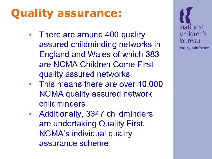 Quality assurance: • There around 400 quality assured childminding networks in England Wales of
