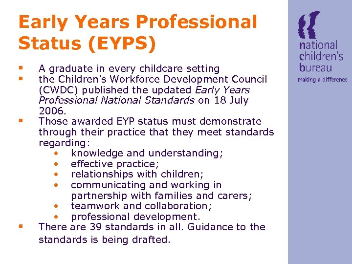 Early Years Professional Status (EYPS) § § A graduate in every childcare setting the
