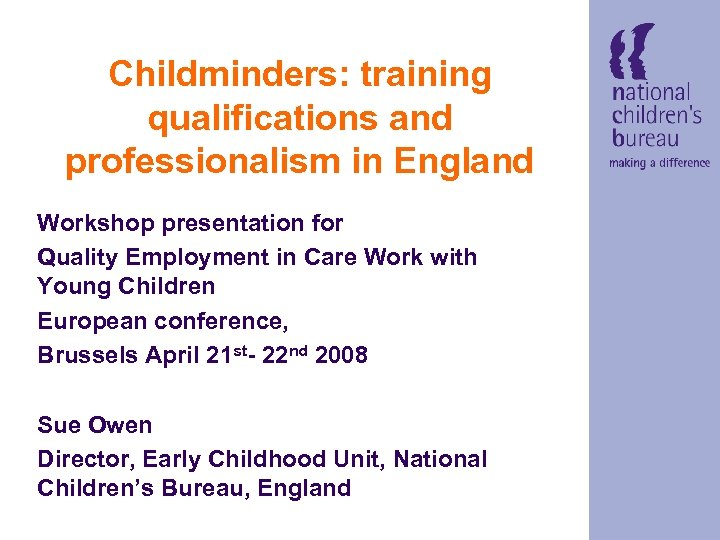 Childminders: training qualifications and professionalism in England Workshop presentation for Quality Employment in Care
