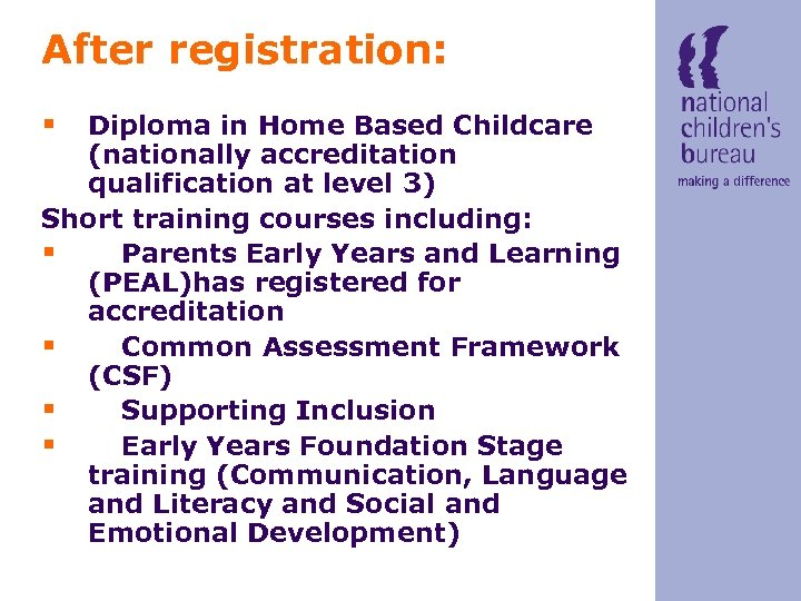 After registration: § Diploma in Home Based Childcare (nationally accreditation qualification at level 3)