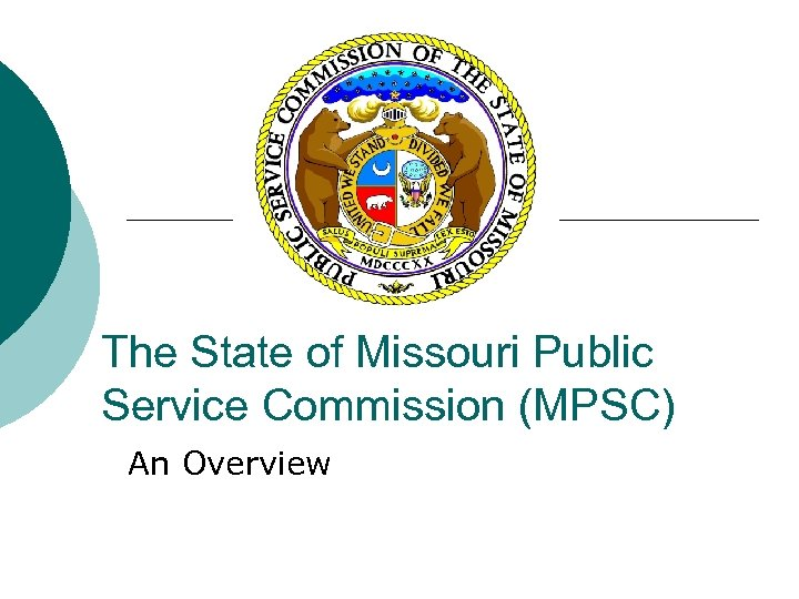 The State of Missouri Public Service Commission (MPSC) An Overview