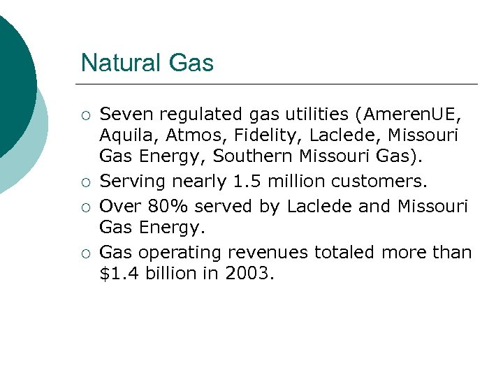 Natural Gas ¡ ¡ Seven regulated gas utilities (Ameren. UE, Aquila, Atmos, Fidelity, Laclede,