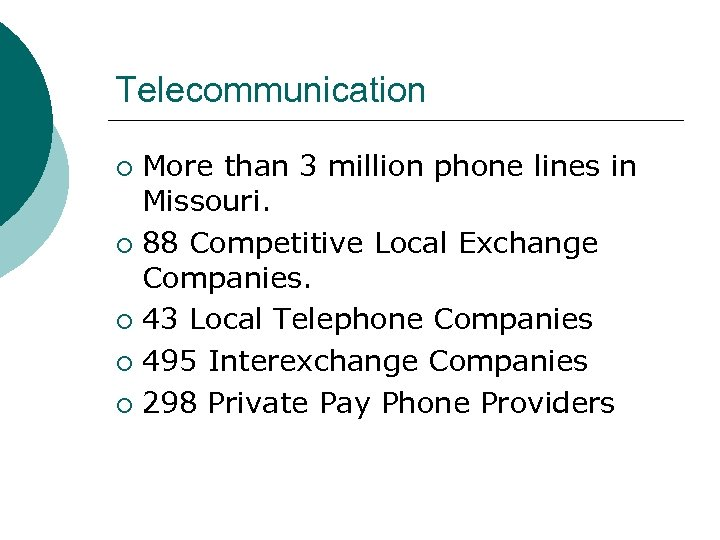 Telecommunication More than 3 million phone lines in Missouri. ¡ 88 Competitive Local Exchange
