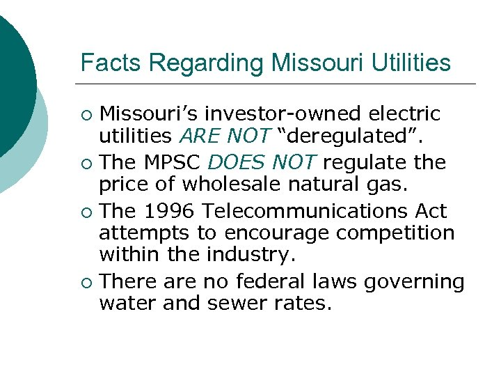 """Facts Regarding Missouri Utilities Missouri's investor-owned electric utilities ARE NOT """"deregulated"""". ¡ The MPSC"""
