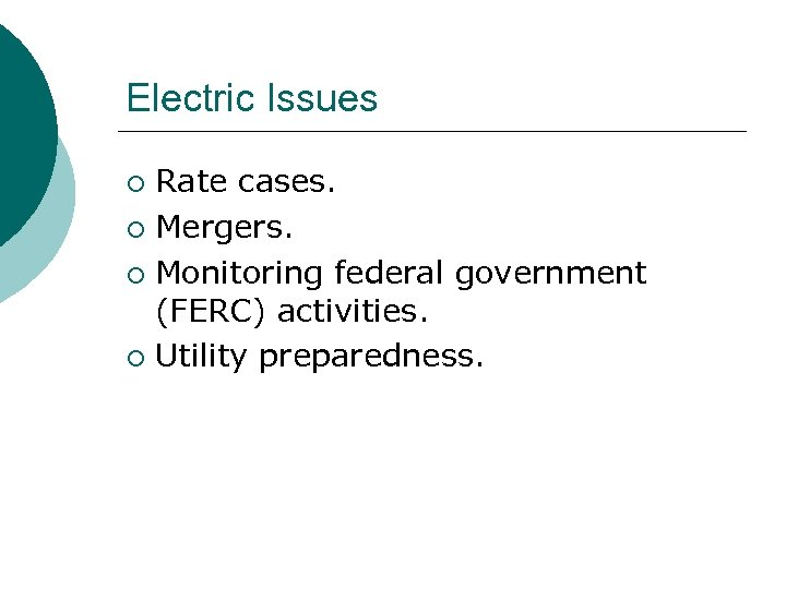 Electric Issues Rate cases. ¡ Mergers. ¡ Monitoring federal government (FERC) activities. ¡ Utility